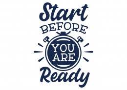 Start Before You Are Ready SVG Cut File 9107