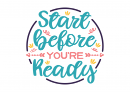 Start Before You're Ready SVG Cut File 9099