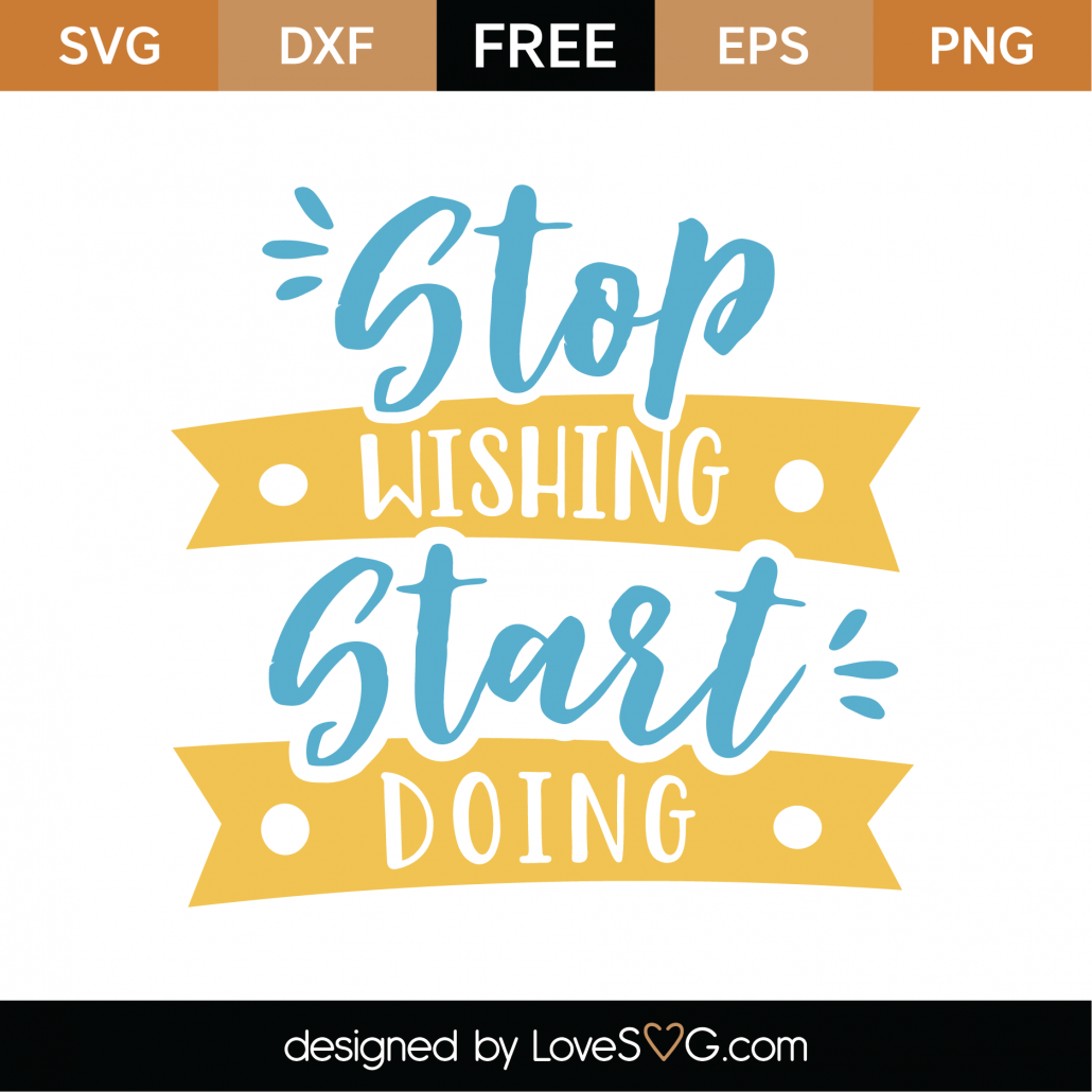 Stop Wishing Start Doing SVG Cut File 8987