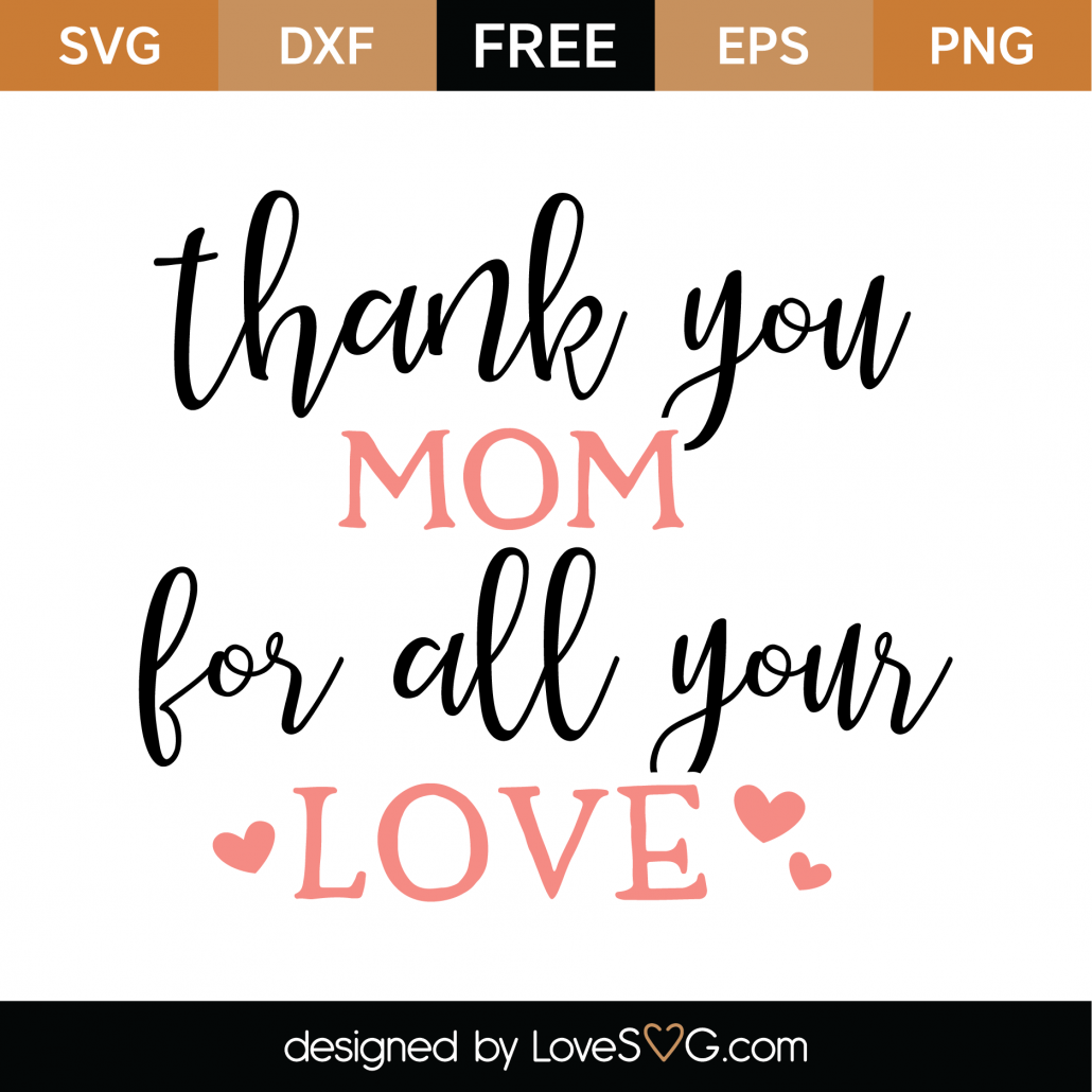 Thank You Mom For All Your Love SVG Cut File 9008