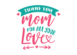 Thank You Mom For All Your Love SVG Cut File 9034