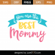 You Are The Best Mommy SVG Cut File 9050
