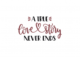 A True Love Story Never Ends SVG Cut File 9031