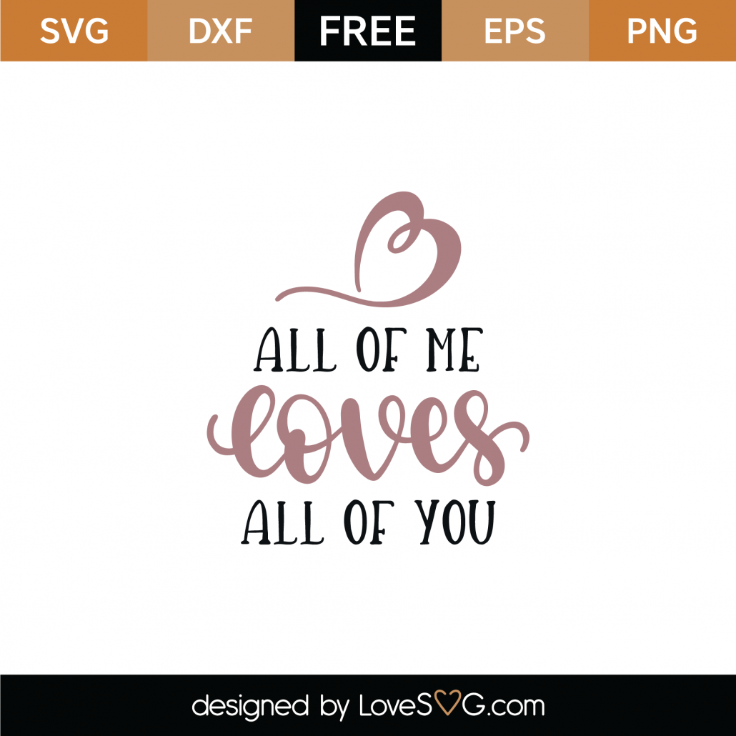 All Of Me Loves All Of You SVG Cut File 9032