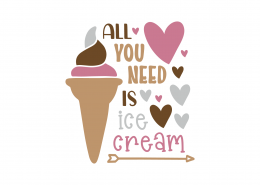 All You Need Is Ice Cream SVG Cut File 9161