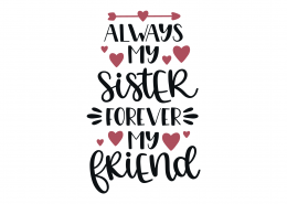 Always My Sister Forever My Friend SVG Cut File 9169