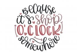 Because It's Shop O'clock Somewhere SVG Cut File 9235