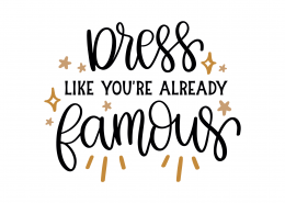 Dress Like Your Already Famous SVG Cut File 9246