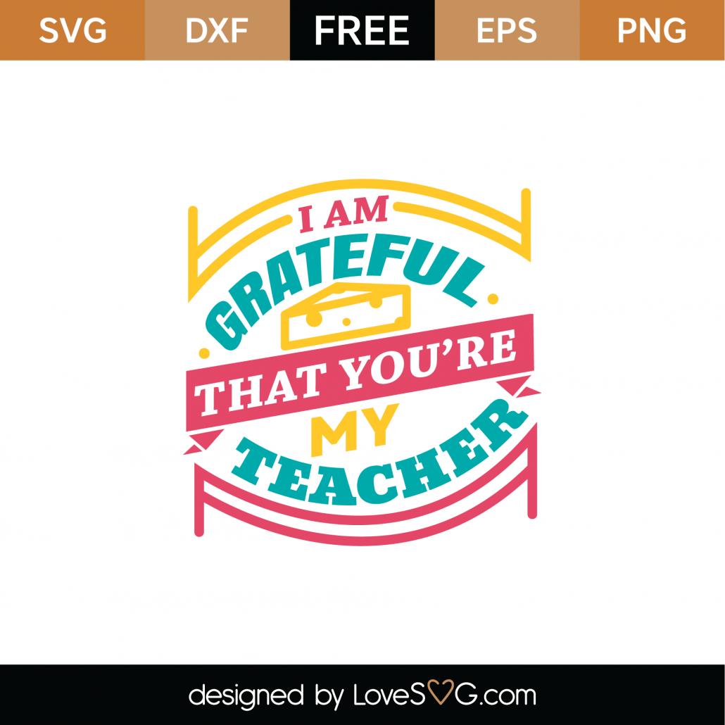 I Am Grateful That You Are My Teacher SVG Cut File 9075