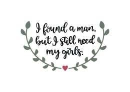 I Found A Man I Still Need My Girls SVG Cut File 9055