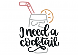 I Need A Cocktail SVG Cut File 9195