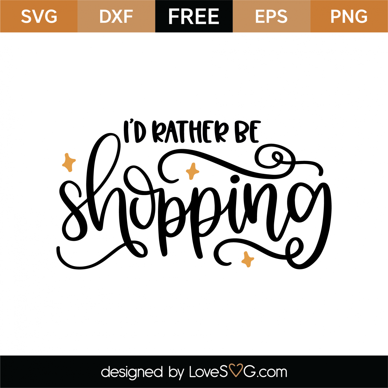 Free I'd Rather Be Shopping SVG Cut File | Lovesvg com