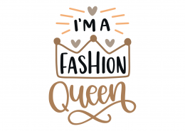 I'm A Fashion Queen SVG Cut File 9250