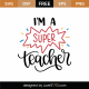 I'm A Super Teacher SVG Cut File 9243
