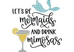 Let's Be Mermaids And Drink Mimosas SVG Cut File 9191