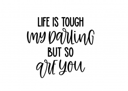 Life Is Tough So Are You SVG Cut File 9024