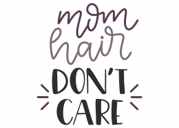 Mom Hair Don't Care SVG Cut File 9208