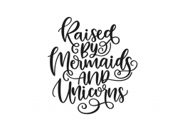 Raised By Mermaids And Unicorns SVG Cut File 9039