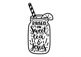 Raised On Sweet Tea And Jesus SVG Cut File 9220