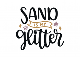 Sand Is My Glitter SVG Cut File 9159