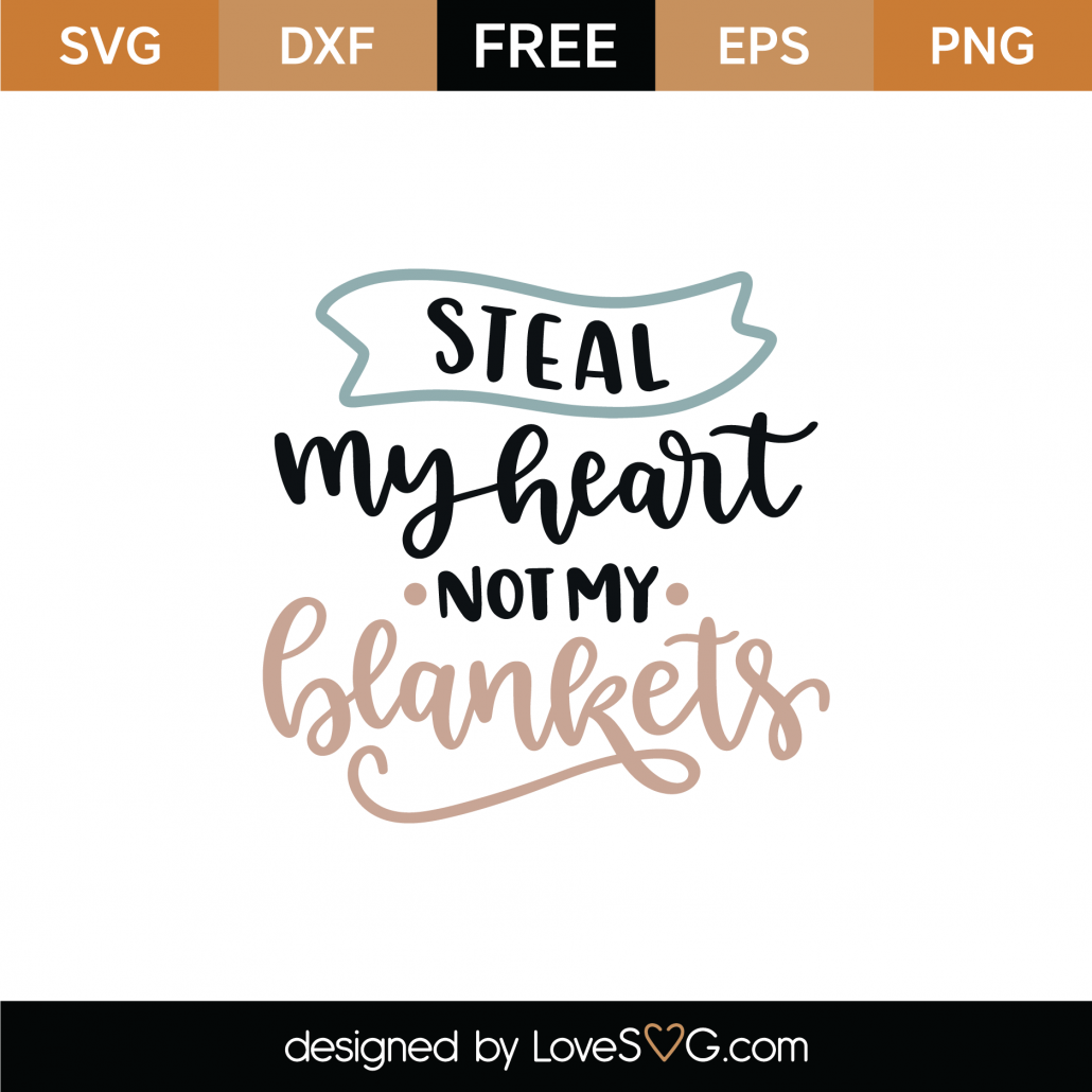 Steal My Heart Not My Blankets SVG Cut File 9106