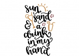 Sun Sand And A Drink In My Hand SVG Cut File 9217