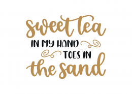 Sweet Tea In My Hand Toes In The Sand SVG Cut File 9227