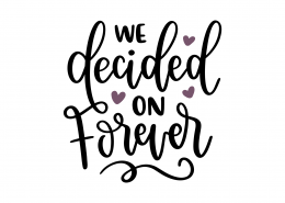 We Decided On Forever SVG Cut File 9123