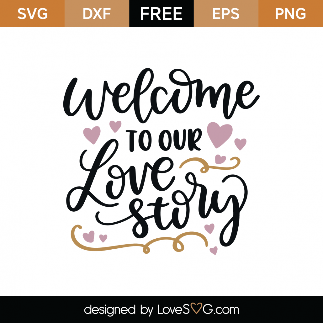 Welcome To Our Love Story SVG Cut File 9126