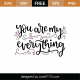 You Are My Everything SVG Cut File 9128