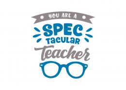 You Are Spectacular Teacher SVG Cut File 9073