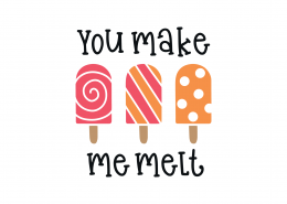 You Make Me Melt SVG Cut File 9222