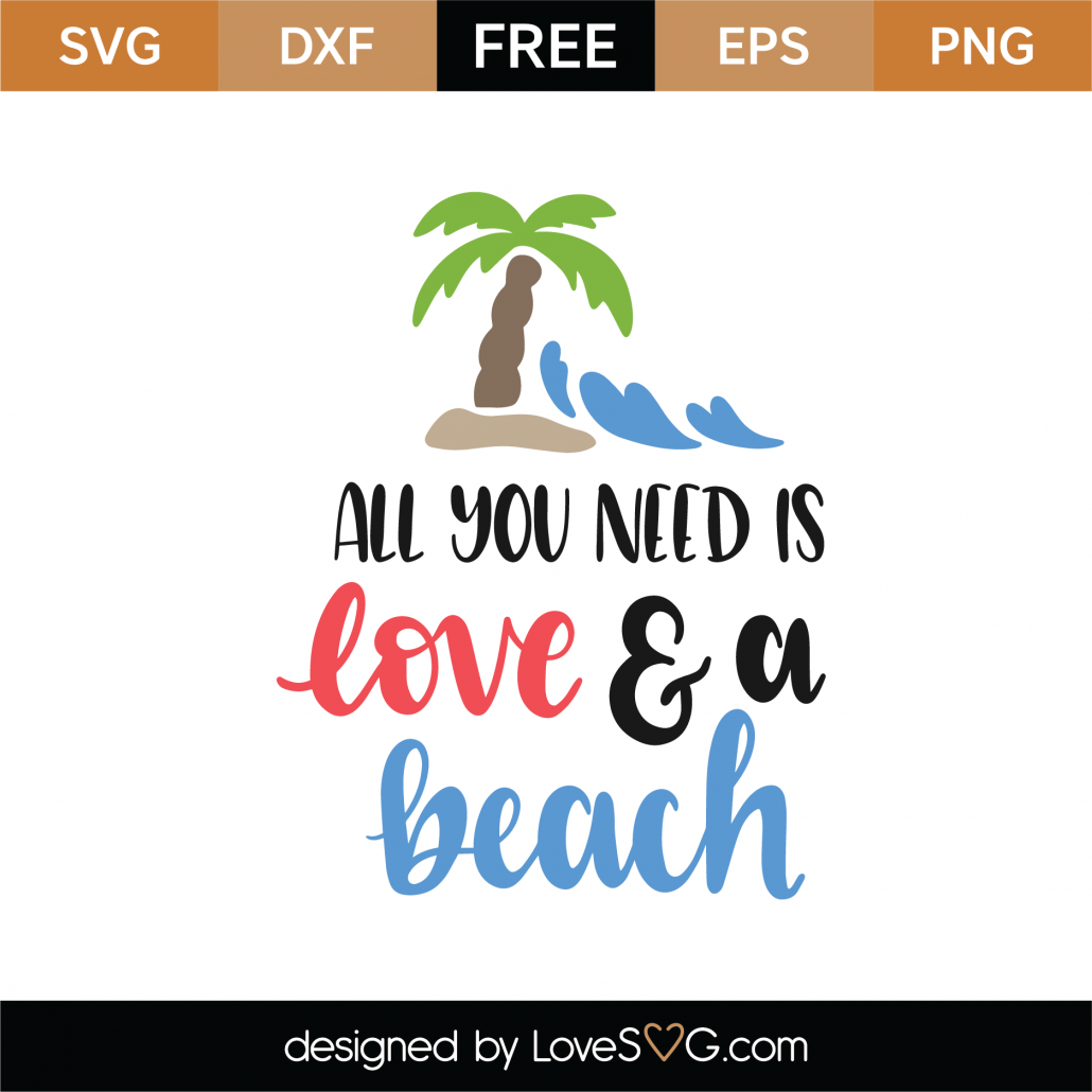 Download Free All You Need is Love And A Beach SVG Cut File ...