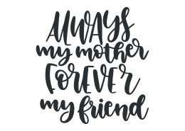 Always My Mother Forever My Friend SVG Cut File 9382