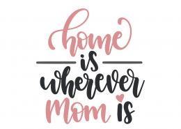 Home Is Wherever Mom Is SVG Cut File 9397