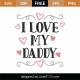 I Love My Daddy SVG Cut File 9426
