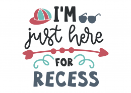 I'm Just Here For Recess SVG Cut File 9257