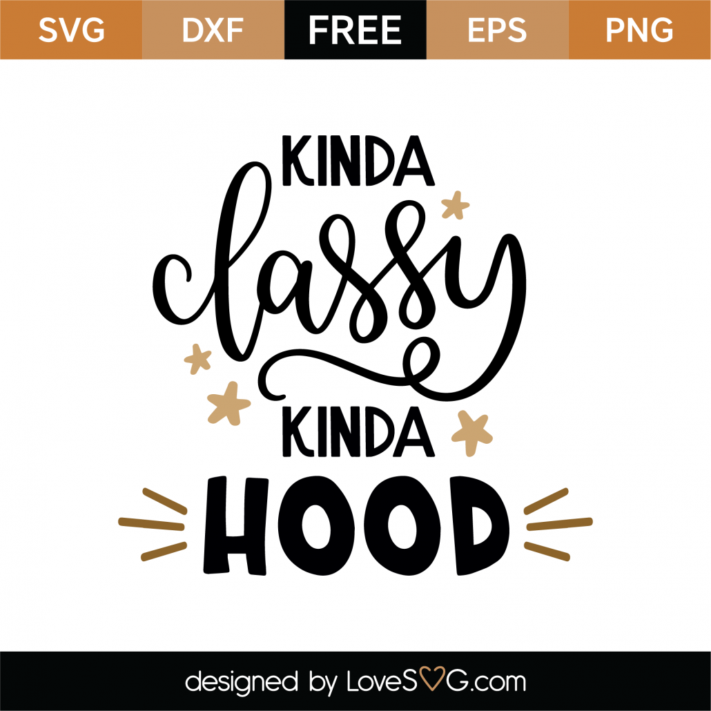 Kinda Classy Kinda Hood SVG Cut File 9259