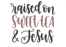 Raised On Sweet Tea and Jesus SVG Cut File 9377