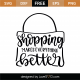 Shopping Makes Everything Better SVG Cut File 9276