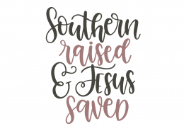 Southern Raised and Jesus Saved SVG Cut File 9381