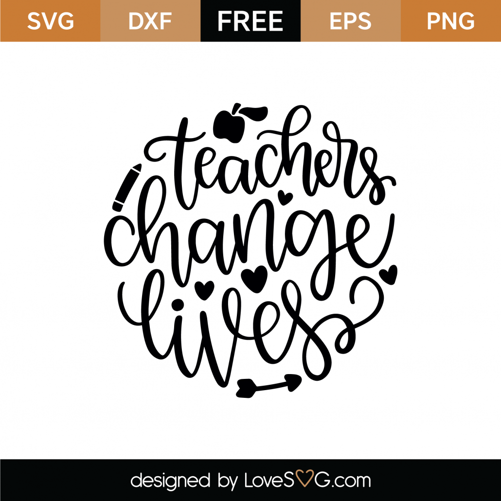 Teachers Change Lives SVG Cut File 9291