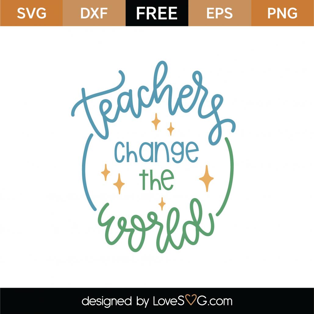 Teachers Change The World SVG Cut File 9295