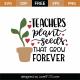 Teachers Plant Seeds SVG Cut File 9286