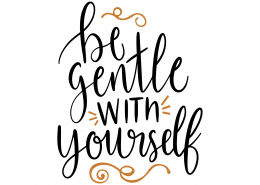 Be Gentle With Yourself SVG Cut File 9615Be Gentle With Yourself SVG Cut File 9615