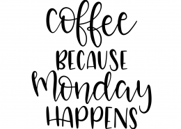 Coffee Because Monday Happens SVG Cut File 9595