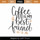 Coffee Is My Best Friend SVG Cut File 9611