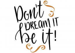 Don't Dream It Be It SVG Cut File 9618