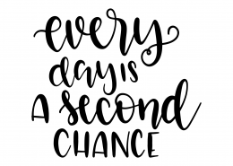 Every Day Is A Second Chance SVG Cut File 9600