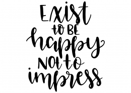 Exist To Be Happy Not To Impress SVG Cut File 9596